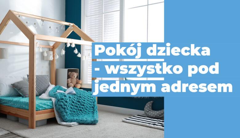 Pokój dziecka – wszystko pod jednym adresem