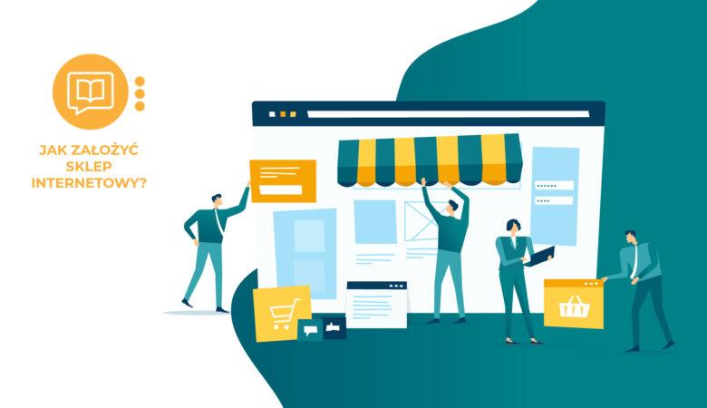 Jak założyć sklep internetowy krok po kroku. Kompleksowy poradnik dla firm